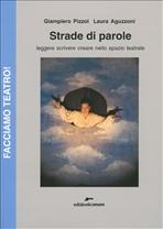 Strade di parole: Leggere scrivere creare nello spazio teatrale. Laura Aguzzoni, Giampiero Pizzol | Libro | Itacalibri