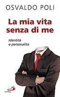 La mia vita senza di me: Identità e personalità. Osvaldo Poli | Libro | Itacalibri