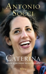 Caterina: Diario di un padre nella tempesta. Antonio Socci | Libro | Itacalibri