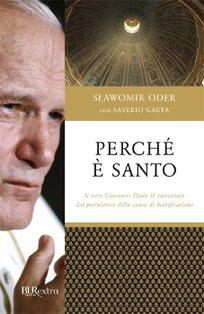 Perchè è santo: Il vero Giovanni Paolo II raccontato dal postulatore della causa di beatificazione. Slawomir Oder, Saverio Gaeta | Libro | Itacalibri