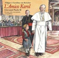 L'Amico Karol: Giovanni Paolo II. La sua vita raccontata ai bambini e ragazzi. Carolina Von Ketteler, Filippo Von Ketteler | Libro | Itacalibri