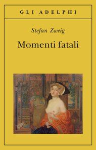 Momenti fatali - Stefan Zweig | Libro | Itacalibri