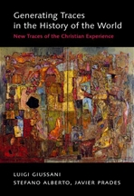 Generating traces in the history of the world: New traces of the christian experience. Javier Prades, Luigi Giussani, Stefano Alberto | Libro | Itacalibri