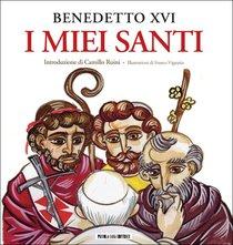I miei Santi: Interventi del Santo Padre su san Giuseppe, san Benedetto e sant'Agostino. Benedetto XVI | Libro | Itacalibri