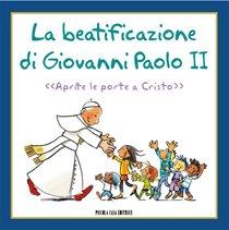 La beatificazione di Giovanni Paolo II: «Aprite le porte a Cristo». AA.VV. | Libro | Itacalibri