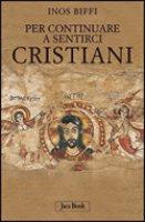 Per continuare a sentirci cristiani - Inos Biffi | Libro | Itacalibri