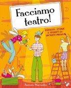 Facciamo teatro!: esercizi, storie e segreti di un'arte magica. Aurora Marsotto | Libro | Itacalibri