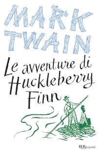Le avventure di Huckleberry Finn - Mark Twain | Libro | Itacalibri