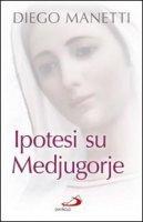 Ipotesi su Medjugorje: Ultima chiamata per la salvezza dell'umanità. Diego Manetti | Libro | Itacalibri
