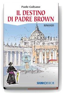 Il destino di padre Brown: Romanzo. Paolo Gulisano | Libro | Itacalibri