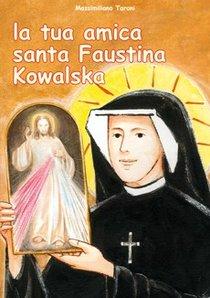 La tua amica santa Faustina Kowalska - Massimiliano Taroni | Libro | Itacalibri