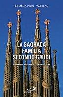 La Sagrada Familia secondo Gaudì: Comprendere un simbolo. Armand Puig i Tàrrech | Libro | Itacalibri
