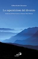 La superstizione del divorzio - Gilbert Keith Chesterton | Libro | Itacalibri