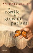 Il cortile dei girasoli parlanti - Antonia Arslan | Libro | Itacalibri