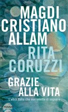Grazie alla vita: L'altra Italia che non smette di sognare. Rita Coruzzi, Magdi Cristiano Allam | Libro | Itacalibri