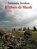 Il Libro di Mush - Antonia Arslan | Libro | Itacalibri