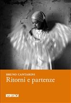 Ritorni e partenze: 2004 - 2010. Bruno Cantarini | Libro | Itacalibri