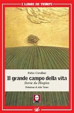 Il grande campo della vita: Storie da Hospice. Fabio Cavallari | Libro | Itacalibri