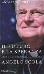 Il futuro e la speranza: Vita e magistero del cardinale Angelo Scola. Andrea Tornielli | Libro | Itacalibri