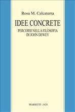 Idee concrete: Percorsi nella filosofia di John Dewey. Rosa M. Calcaterra | Libro | Itacalibri