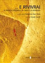 ... E rivivrai: Il profeta Ezechiele, la crisi e la speranza. Jonah Lynch | Libro | Itacalibri