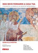 Oggi devo fermarmi a casa tua - Guida alla mostra: L'Eucaristia, la grazia di un incontro imprevedibile. AA.VV. | Libro | Itacalibri