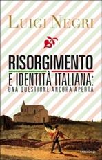 Risorgimento e identità italiana: una questione ancora aperta - Luigi Negri | Libro | Itacalibri