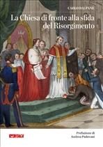 La Chiesa di fronte alla sfida del Risorgimento - Carlo Dalpane | Libro | Itacalibri