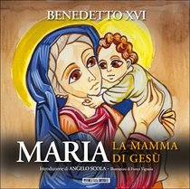 Maria: La mamma di Gesù. Benedetto XVI | Libro | Itacalibri