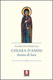 Chiara D'Assisi: donna di luce. Gianluigi Pasquale | Libro | Itacalibri