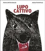 Lupo Cattivo - Nicoletta Bertelle, Maria Loretta Giraldo | Libro | Itacalibri