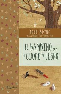 Il bambino con il cuore di legno - John Boyne | Libro | Itacalibri