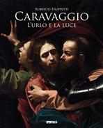 Caravaggio. L'urlo e la luce - Roberto Filippetti | Libro | Itacalibri