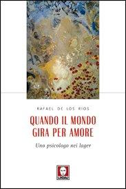 Quando il mondo gira per amore: Uno psicologo nei lager. Rafael De Los Rios | Libro | Itacalibri