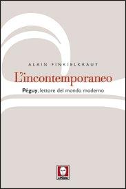 L'incontemporaneo: Péguy, lettore del mondo moderno. Alain Finkielkraut | Libro | Itacalibri