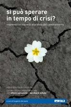 Si può sperare in tempo di crisi?: Imprenditori davanti alla sfida del cambiamento. AA.VV. | Libro | Itacalibri