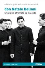 Don Natale Bellani: Cristo ha afferrato la mia vita. Cristiano Guarneri, Maria Acqua Simi | Libro | Itacalibri