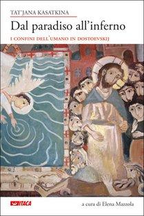 Dal paradiso all'inferno: I confini dell'umano in Dostoevskij. Tat'jana Kasatkina | Libro | Itacalibri