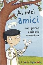 Ai miei amici nel giorno della mia comunione. Per bimbi - Silvia Vecchini | Libro | Itacalibri
