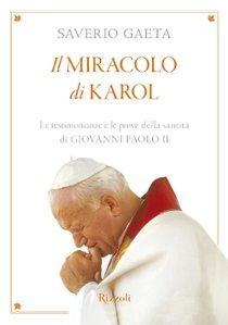Il Miracolo di Karol: Le testimonianze e le prove della santità di Giovanni Paolo II. Saverio Gaeta | Libro | Itacalibri