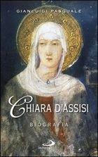 Chiara D'Assisi: Biografia. Gianluigi Pasquale | Libro | Itacalibri