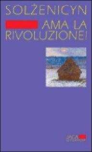 Ama la rivoluzione! - Aleksandr Solženicyn | Libro | Itacalibri
