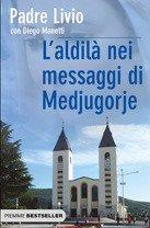 L'aldilà nei messaggi di Medjugorje: La Regina della Pace chiama l'umanità alla salvezza. Livio Fanzaga, Diego Manetti | Libro | Itacalibri
