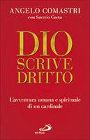 Dio scrive dritto: L'avventura umana e spirituale di un cardinale. Angelo Comastri, Saverio Gaeta | Libro | Itacalibri