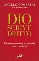 Dio scrive dritto: L'avventura umana e spirituale di un cardinale. Saverio Gaeta, Angelo Comastri | Libro | Itacalibri
