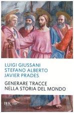 Generare tracce nella storia del mondo - Stefano Alberto, Luigi Giussani, Javier Prades   Libro   Itacalibri