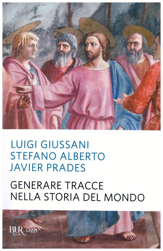 Generare tracce nella storia del mondo - Luigi Giussani, Stefano Alberto, Javier Prades | Libro | Itacalibri