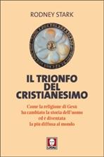 Il trionfo del Cristianesimo: Come la religione di Gesù ha cambiato la storia dell'uomo ed è diventata la più diffusa al mondo. Rodney Stark | Libro | Itacalibri