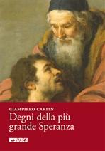 Degni della più grande Speranza - Giampiero Carpin | Libro | Itacalibri