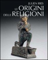 Le origini delle religioni - Julien Ries | Libro | Itacalibri